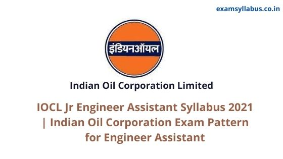 IOCL Jr Engineer Assistant Syllabus 2021