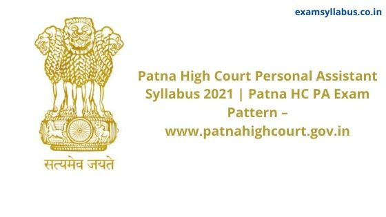 Patna High Court Personal Assistant Syllabus 2021 | Patna HC PA Exam Pattern – www.patnahighcourt.gov.in