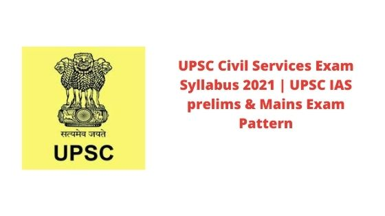 UPSC Civil Services Exam Syllabus 2021