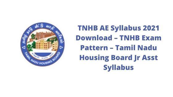 TNHB AE Syllabus 2021 Download – TNHB Exam Pattern – Tamil Nadu Housing Board Jr Asst Syllabus