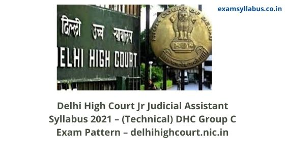 Delhi High Court Jr Judicial Assistant Syllabus 2021 – (Technical) DHC Group C Exam Pattern – delhihighcourt.nic.in