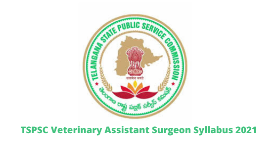 TSPSC Veterinary Assistant Surgeon Syllabus 2021